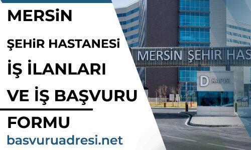 Mersin Şehir Hastanesi İş İlanları ve İş Başvuru Formu